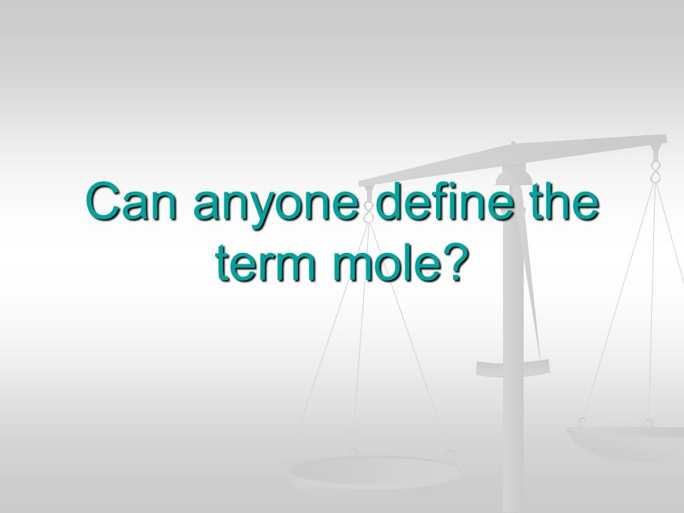 Can anyone define the term mole