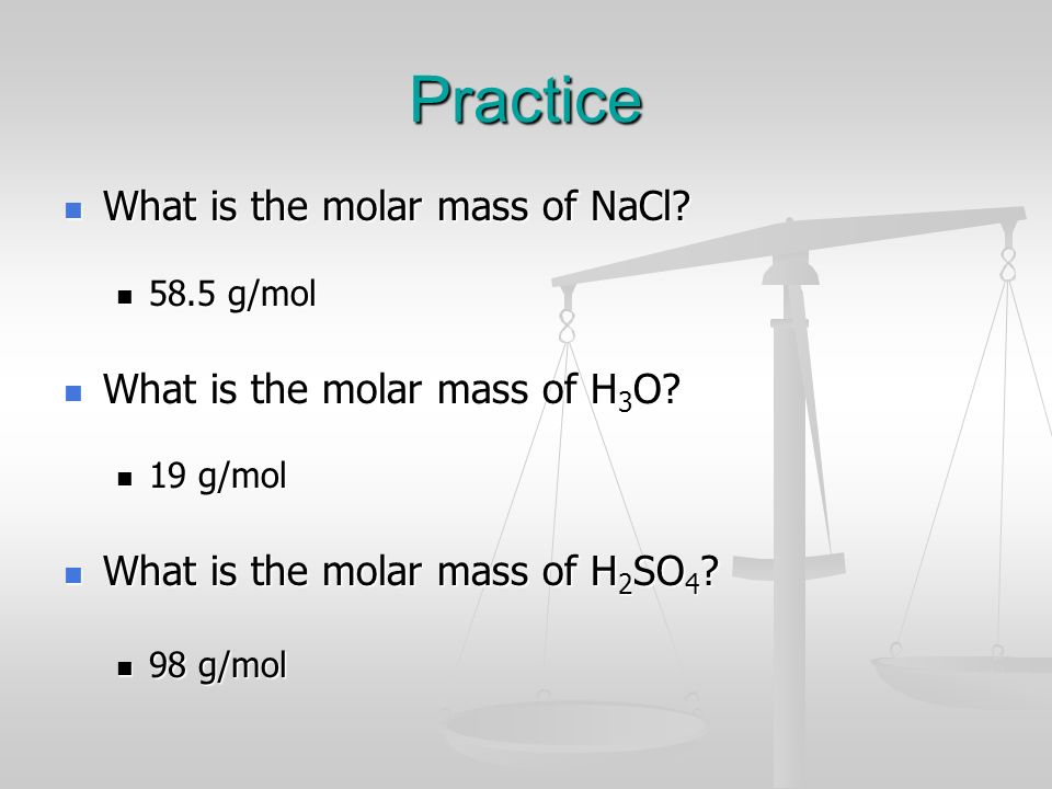 Practice What is the molar mass of NaCl