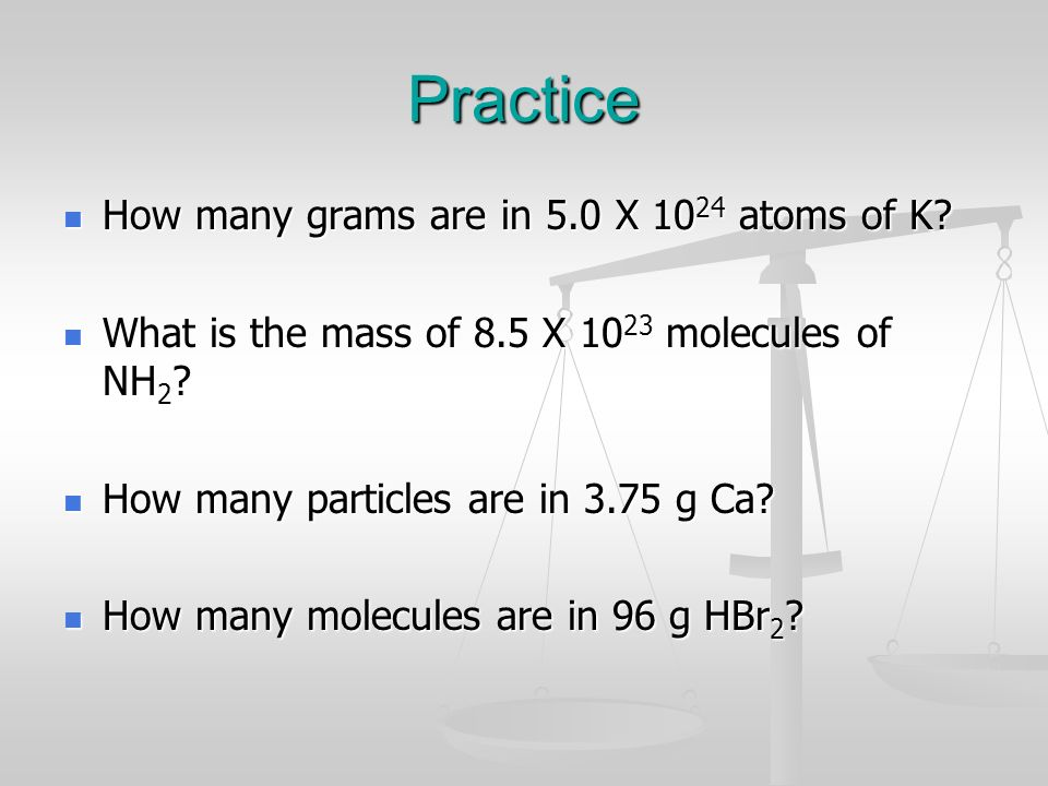 Practice How many grams are in 5.0 X 1024 atoms of K