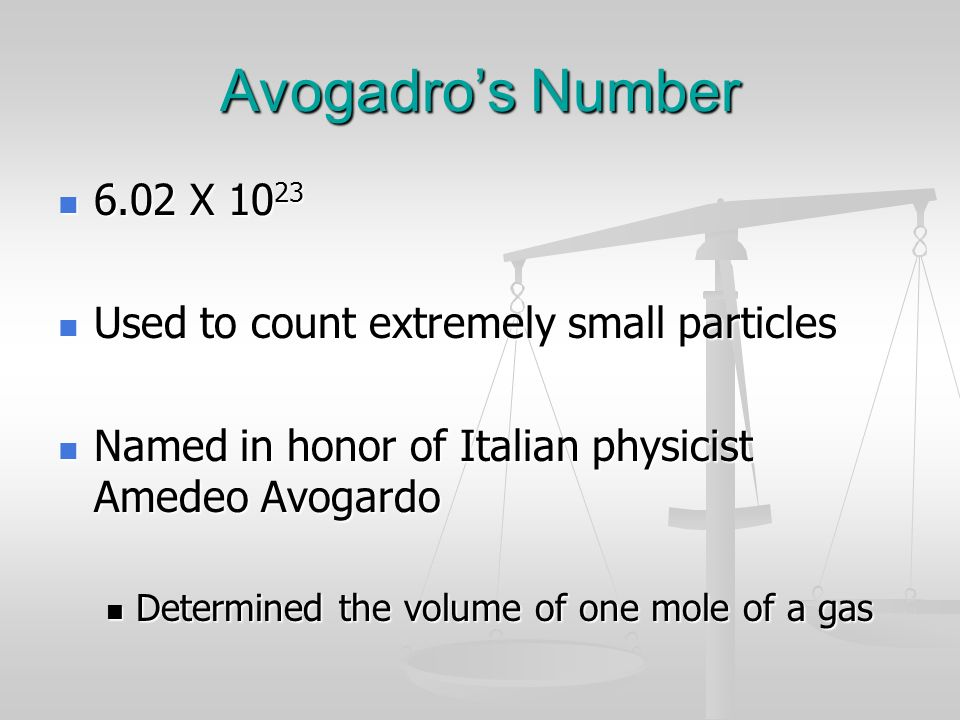 Avogadro's Number 6.02 X 1023 Used to count extremely small particles