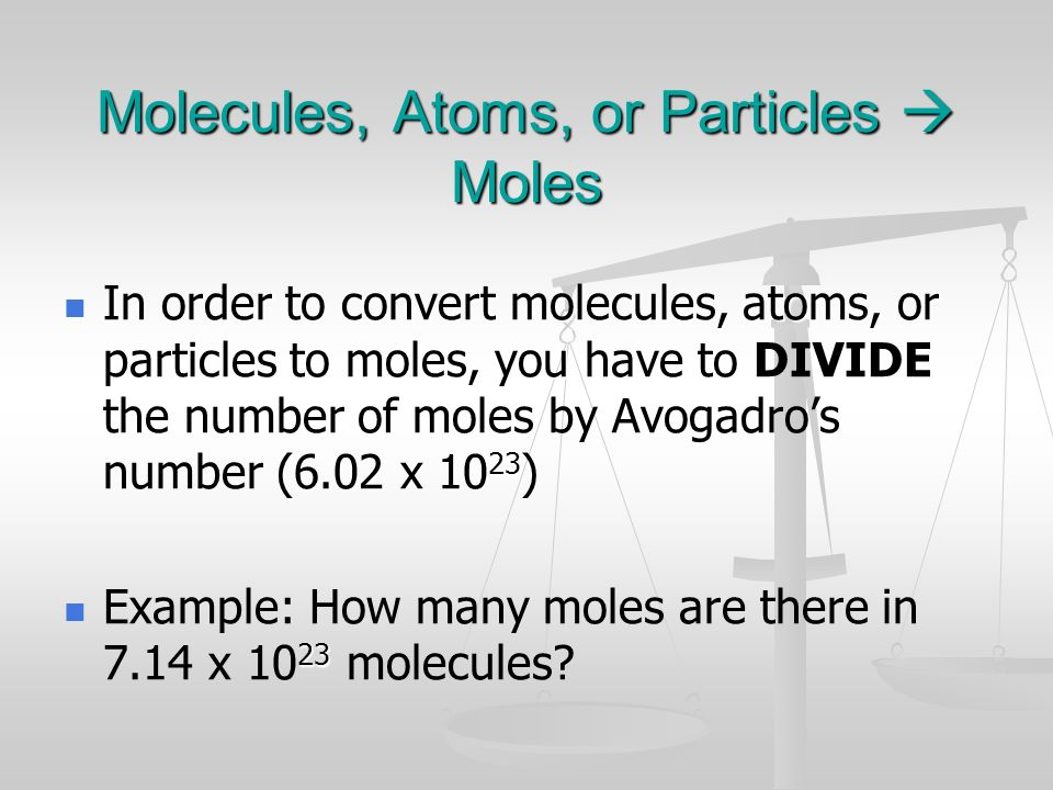 Molecules, Atoms, or Particles  Moles