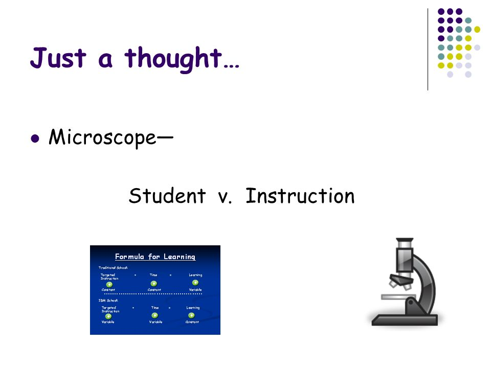 Just a thought… Microscope— Student v. Instruction