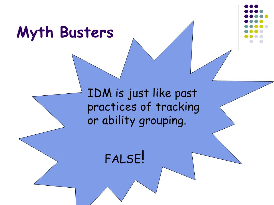 Myth Busters IDM is just like past practices of tracking or ability grouping. FALSE!