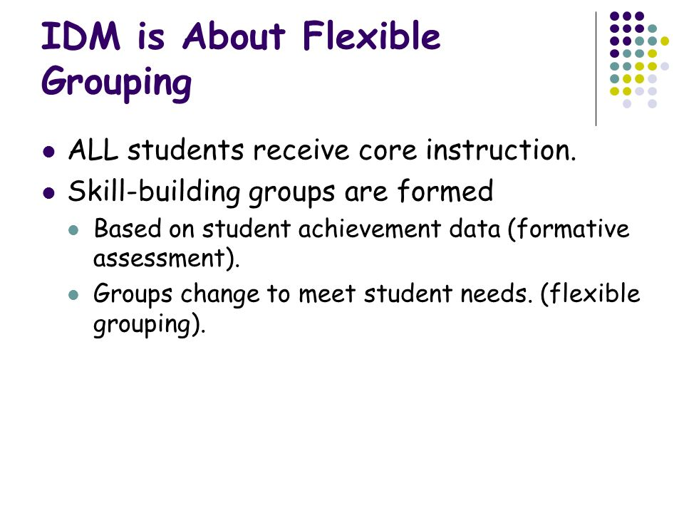 IDM is About Flexible Grouping