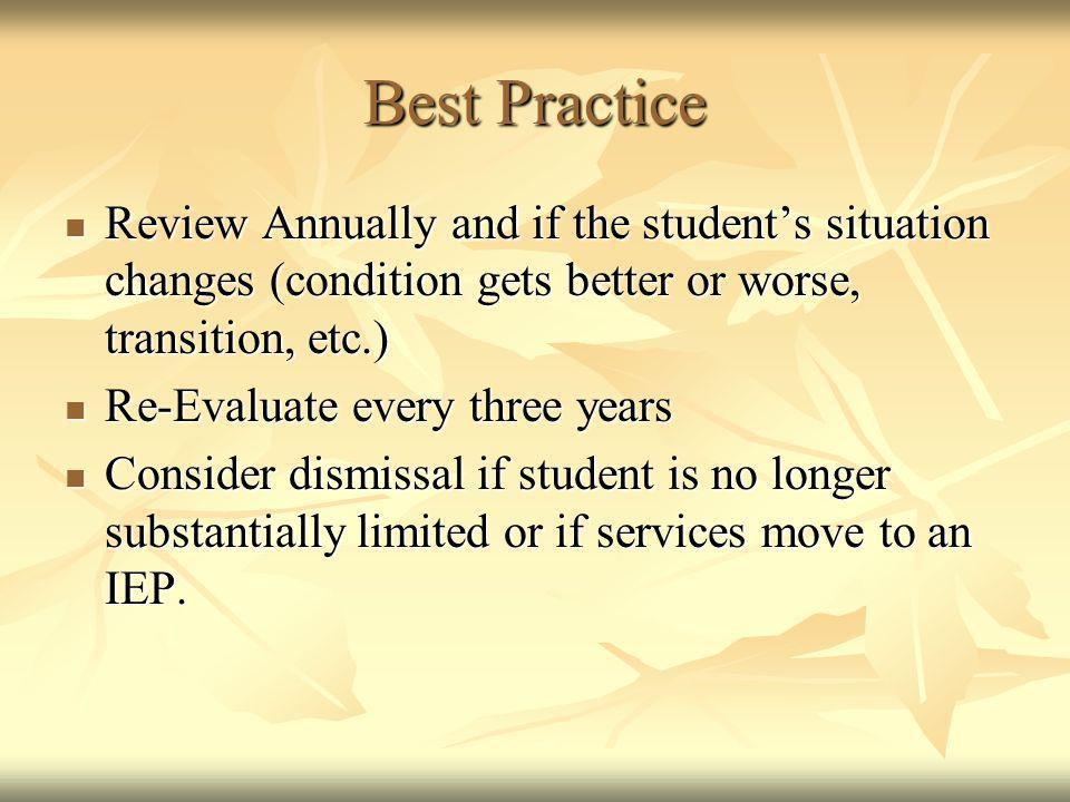 Best Practice Review Annually and if the student's situation changes (condition gets better or worse, transition, etc.)