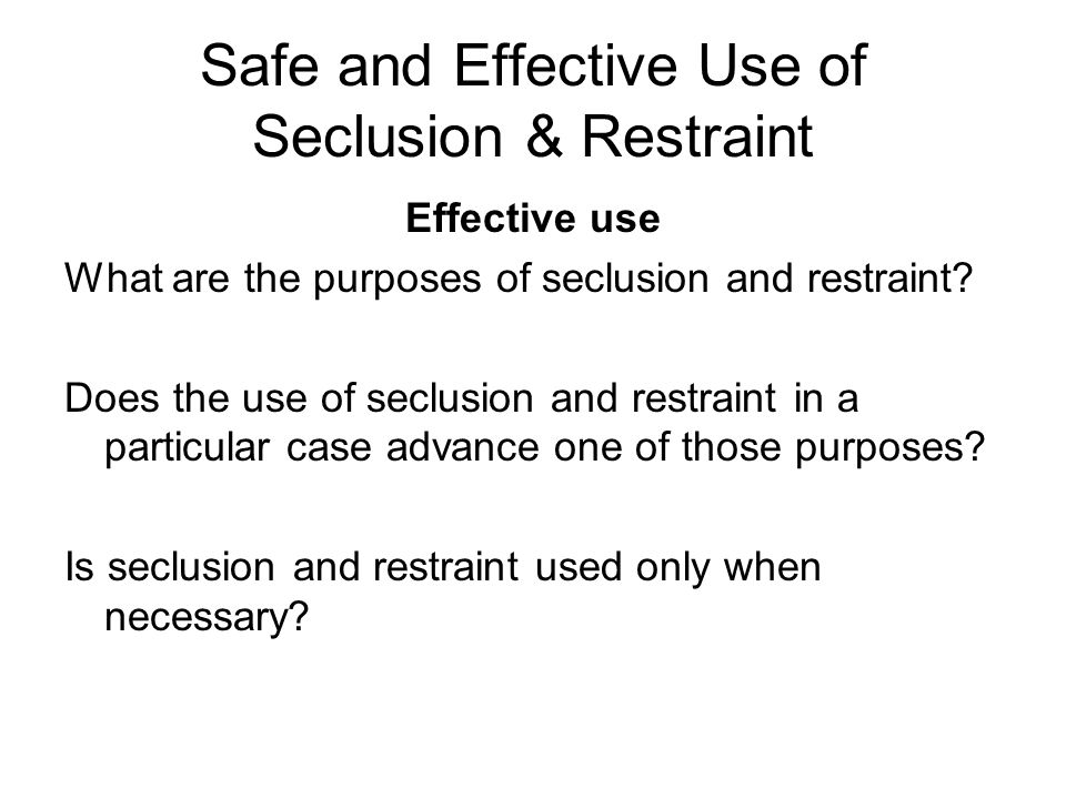 Safe and Effective Use of Seclusion & Restraint