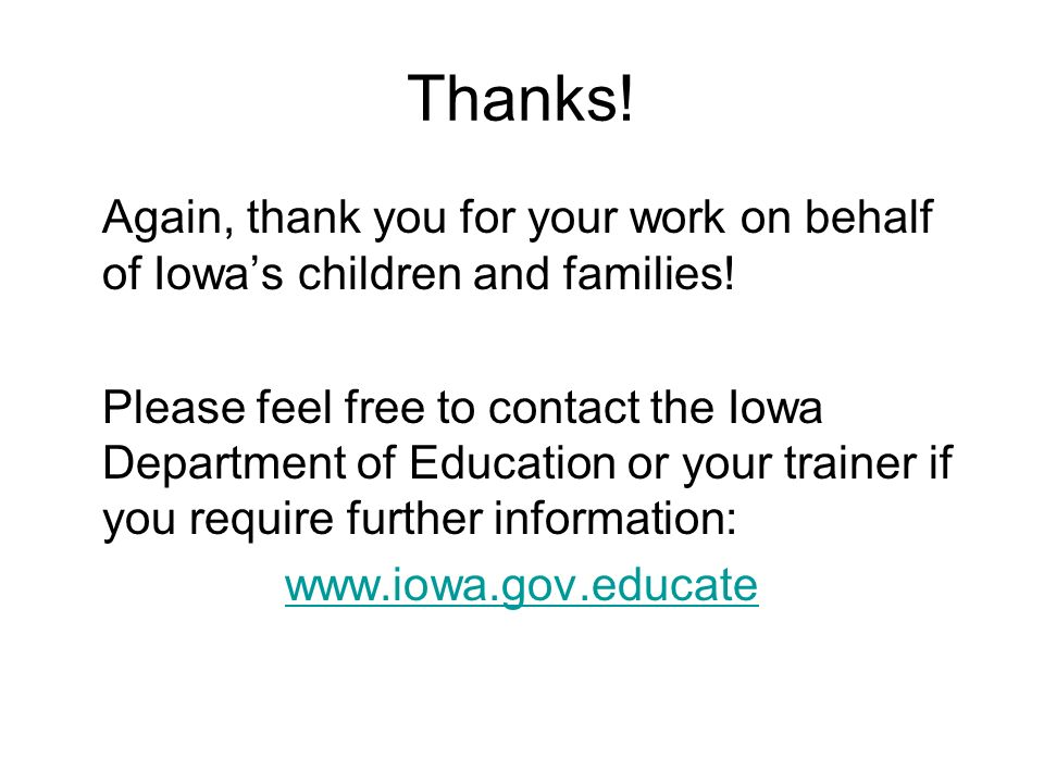 Thanks! Again, thank you for your work on behalf of Iowa's children and families!