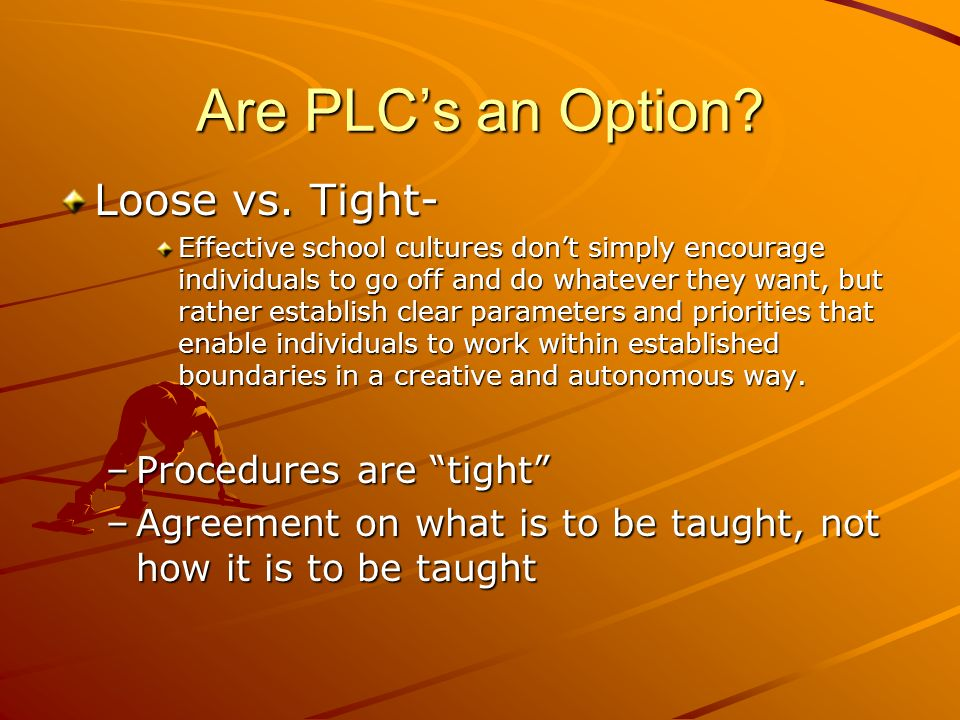 Are PLC's an Option Loose vs. Tight- Procedures are tight