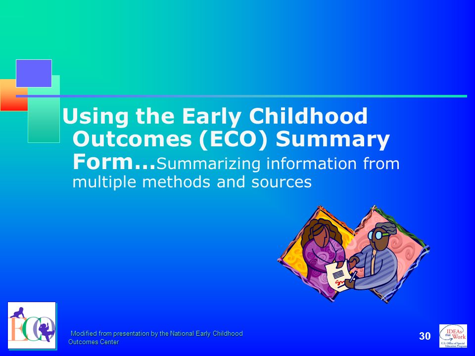 Using the Early Childhood Outcomes (ECO) Summary Form…Summarizing information from multiple methods and sources