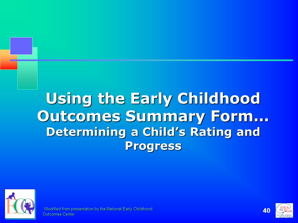 October 2006 Using the Early Childhood Outcomes Summary Form… Determining a Child's Rating and Progress.