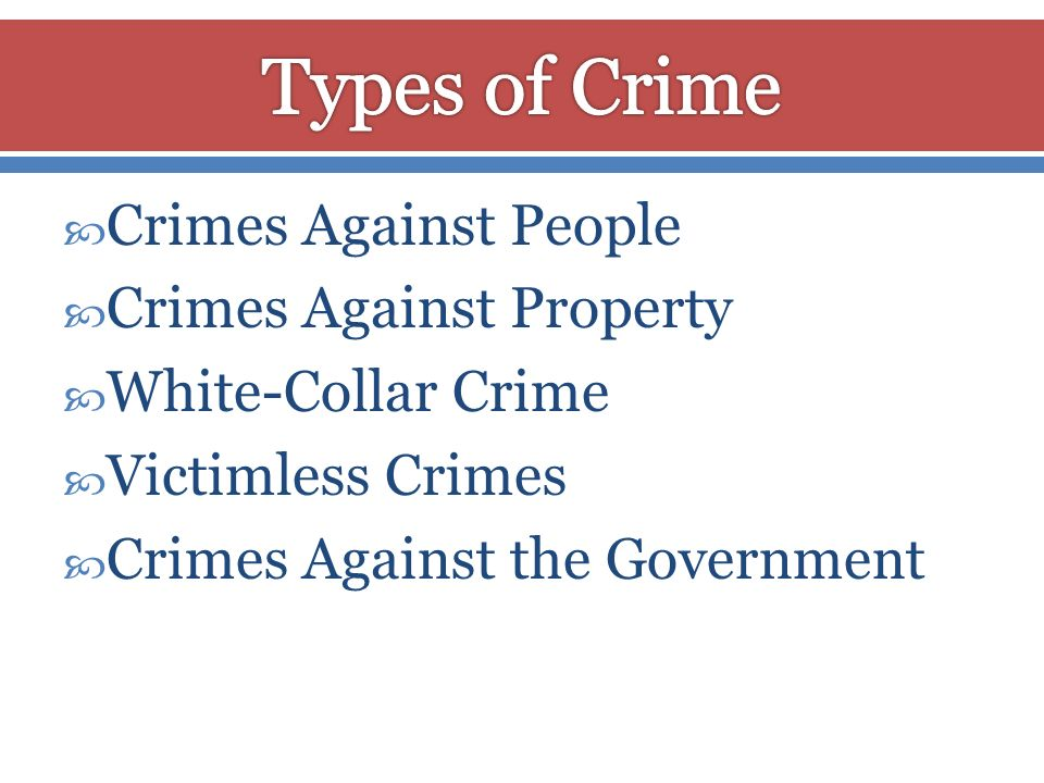 Types of Crime Crimes Against People Crimes Against Property