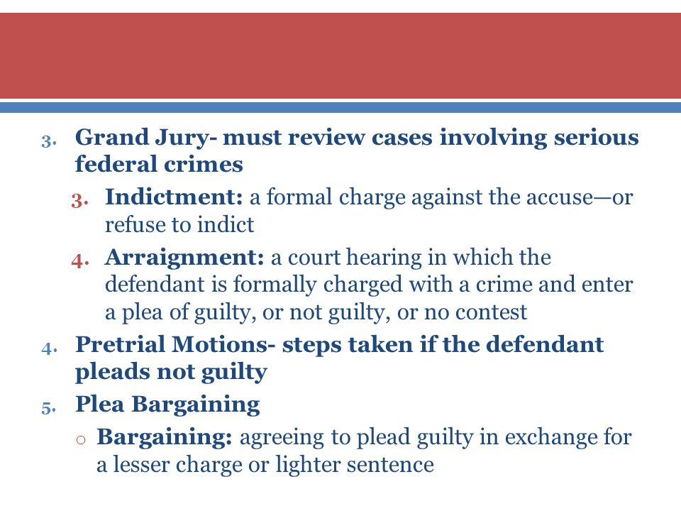 Grand Jury- must review cases involving serious federal crimes
