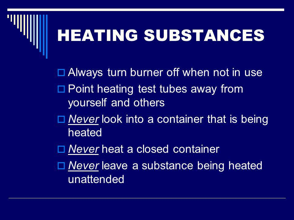 HEATING SUBSTANCES Always turn burner off when not in use