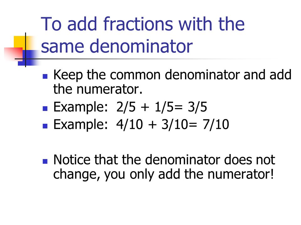 To add fractions with the same denominator