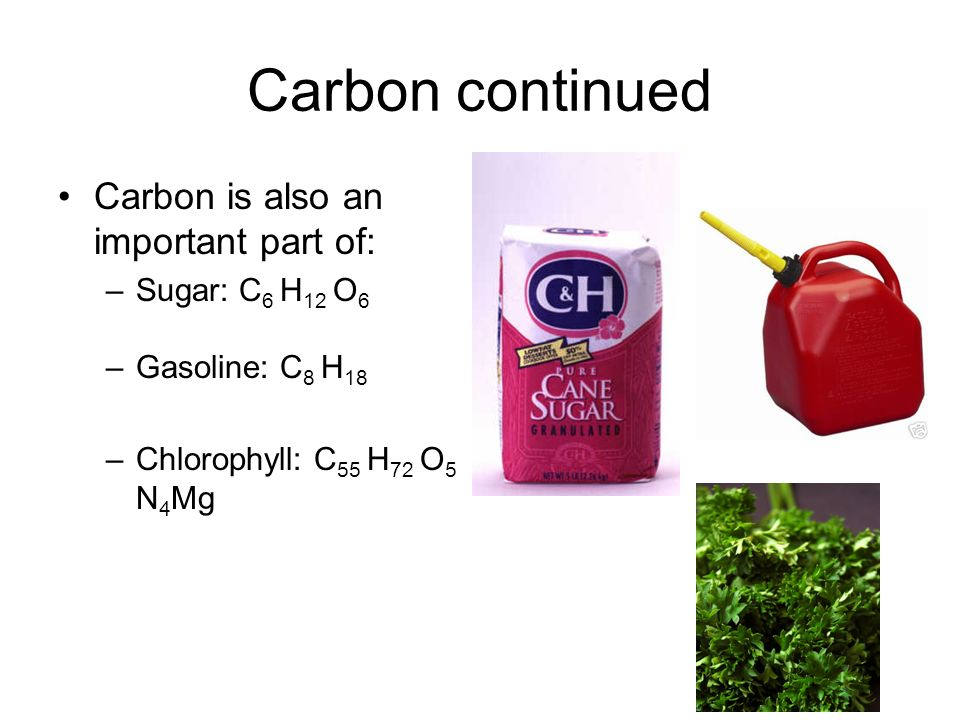 Carbon continued Carbon is also an important part of: Sugar: C6 H12 O6