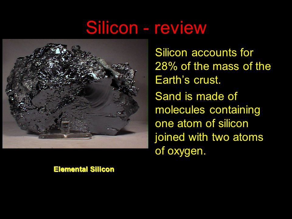 Silicon - review Silicon accounts for 28% of the mass of the Earth's crust.
