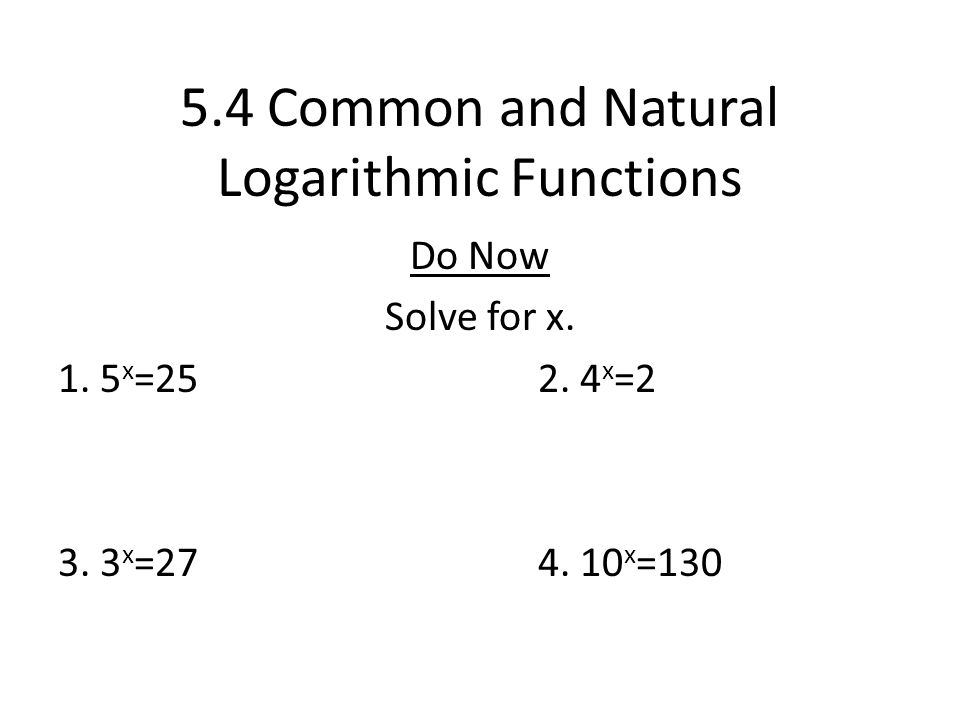 5.4 Common and Natural Logarithmic Functions