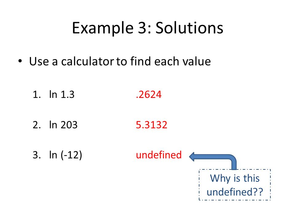 Example 3: Solutions Use a calculator to find each value ln 1.3 .2624