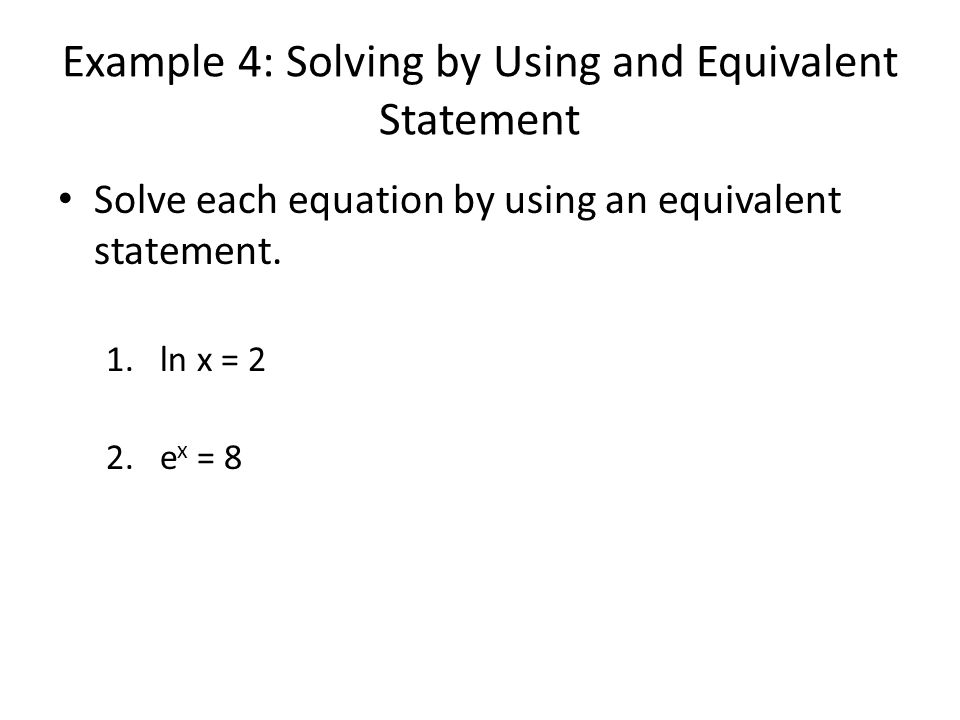 Example 4: Solving by Using and Equivalent Statement