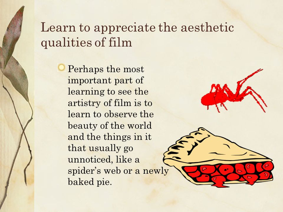 Learn to appreciate the aesthetic qualities of film