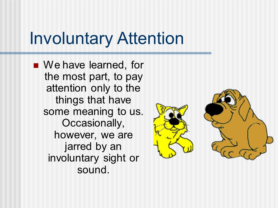 Involuntary Attention