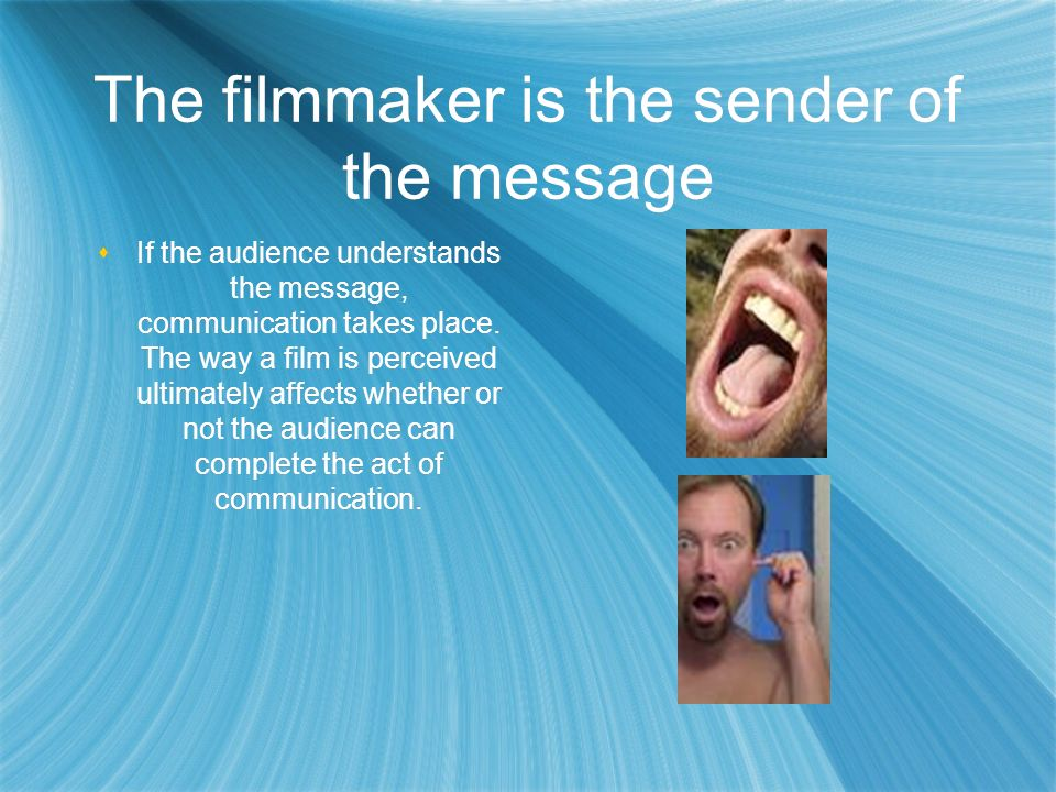 The filmmaker is the sender of the message