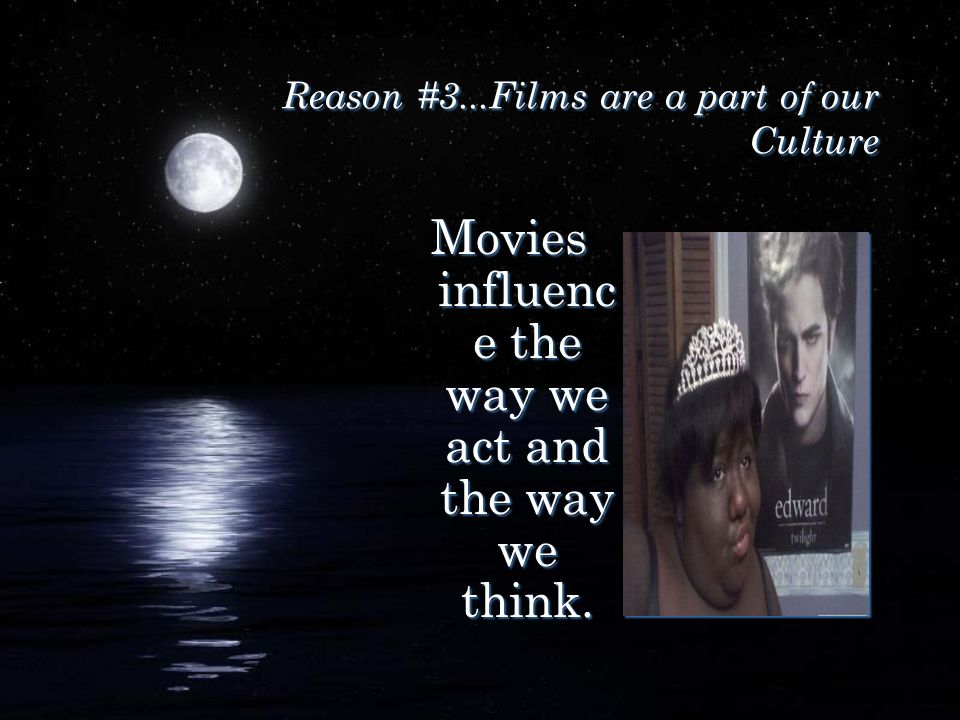 Reason #3...Films are a part of our Culture