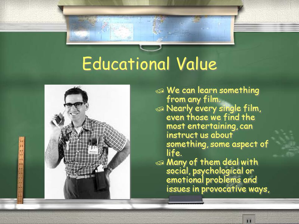 Educational Value We can learn something from any film.