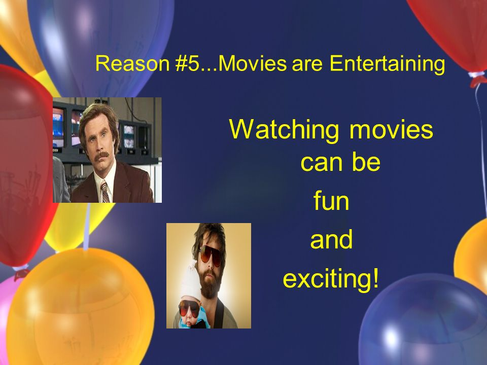 Reason #5...Movies are Entertaining