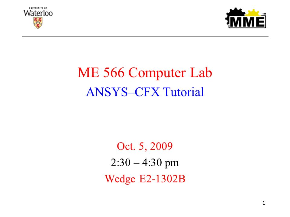 ME 566 Computer Lab ANSYS–CFX Tutorial Oct  5, :30 – 4:30 pm