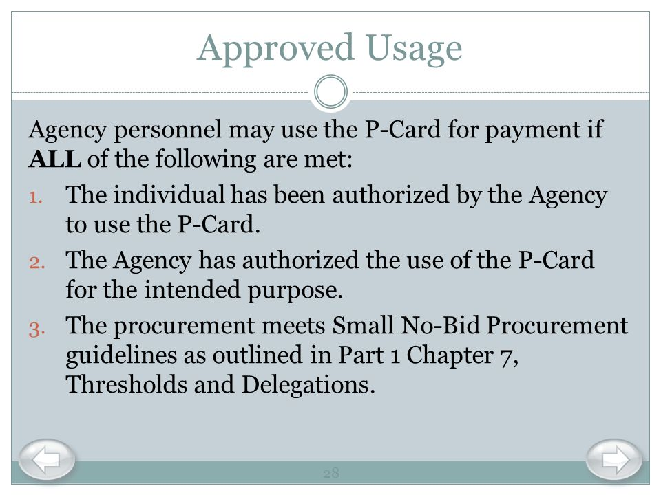 Approved Usage Agency personnel may use the P-Card for payment if ALL of the following are met: