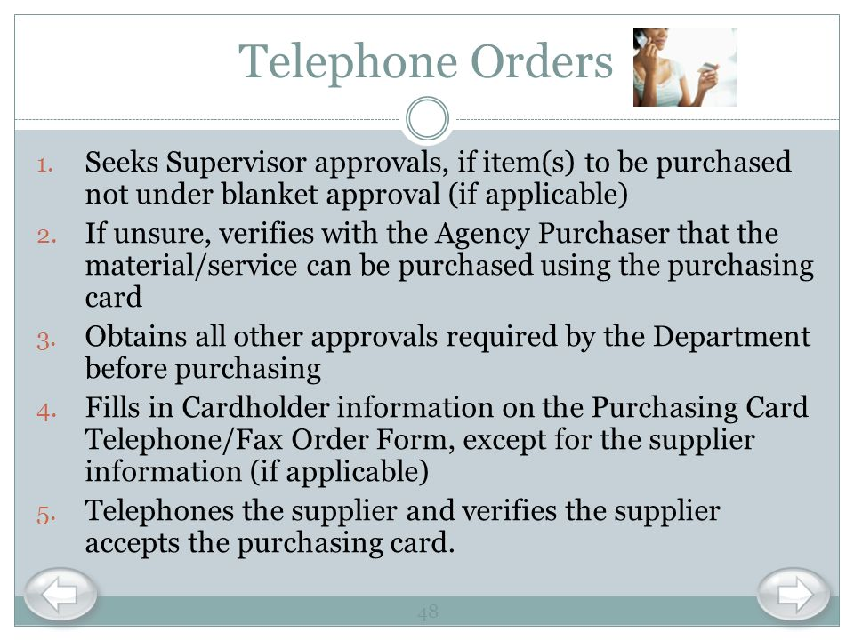 Telephone Orders Seeks Supervisor approvals, if item(s) to be purchased not under blanket approval (if applicable)
