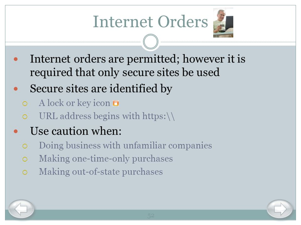 Internet Orders Internet orders are permitted; however it is required that only secure sites be used.