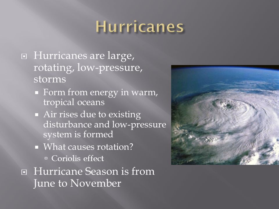 Hurricanes Hurricanes are large, rotating, low-pressure, storms