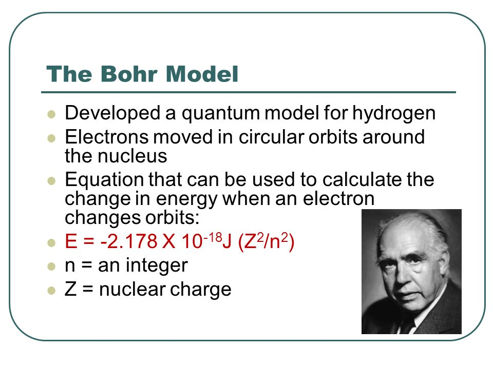 The Bohr Model Developed a quantum model for hydrogen