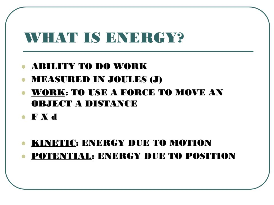 WHAT IS ENERGY ABILITY TO DO WORK MEASURED IN JOULES (J)