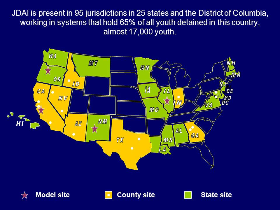 JDAI is present in 95 jurisdictions in 25 states and the District of Columbia, working in systems that hold 65% of all youth detained in this country, almost 17,000 youth.
