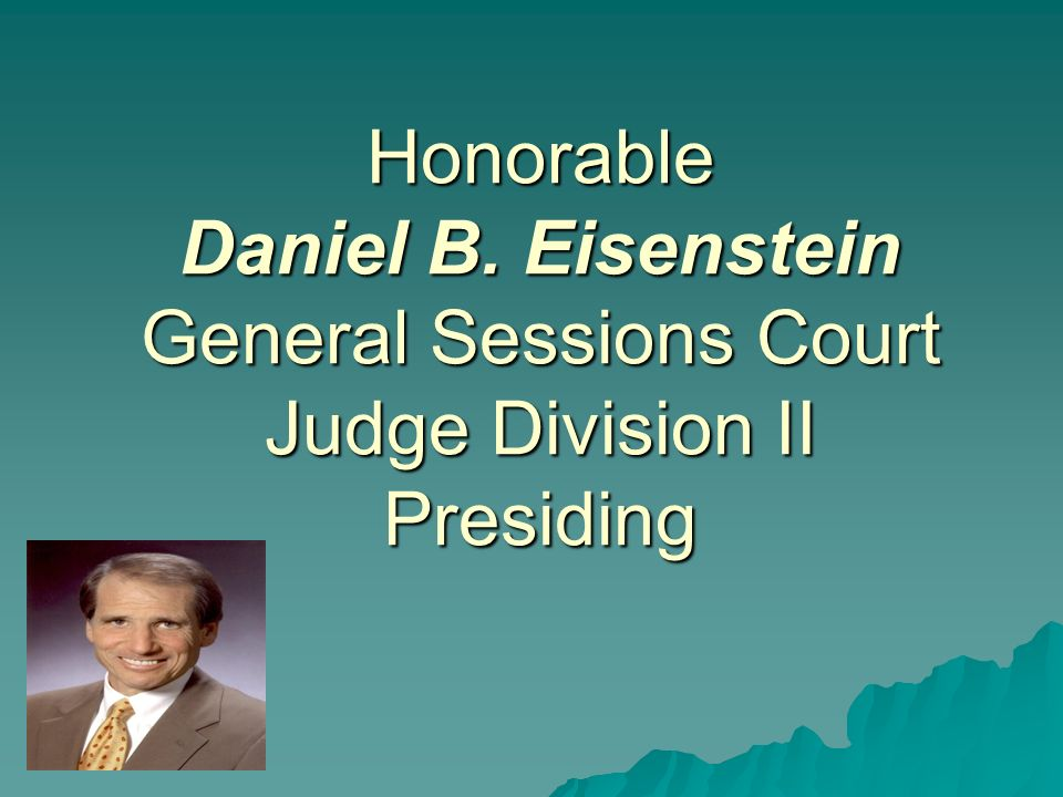 Honorable Daniel B. Eisenstein General Sessions Court Judge Division II Presiding