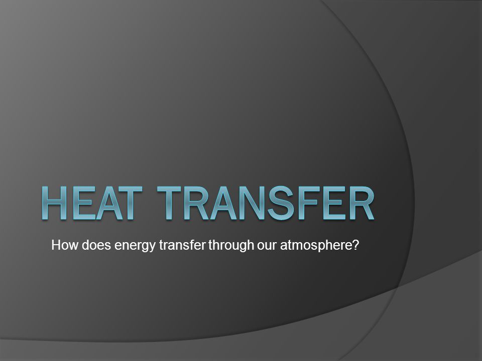 How does energy transfer through our atmosphere