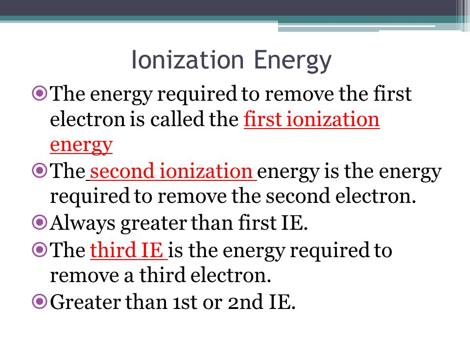Ionization Energy The energy required to remove the first electron is called the first ionization energy.