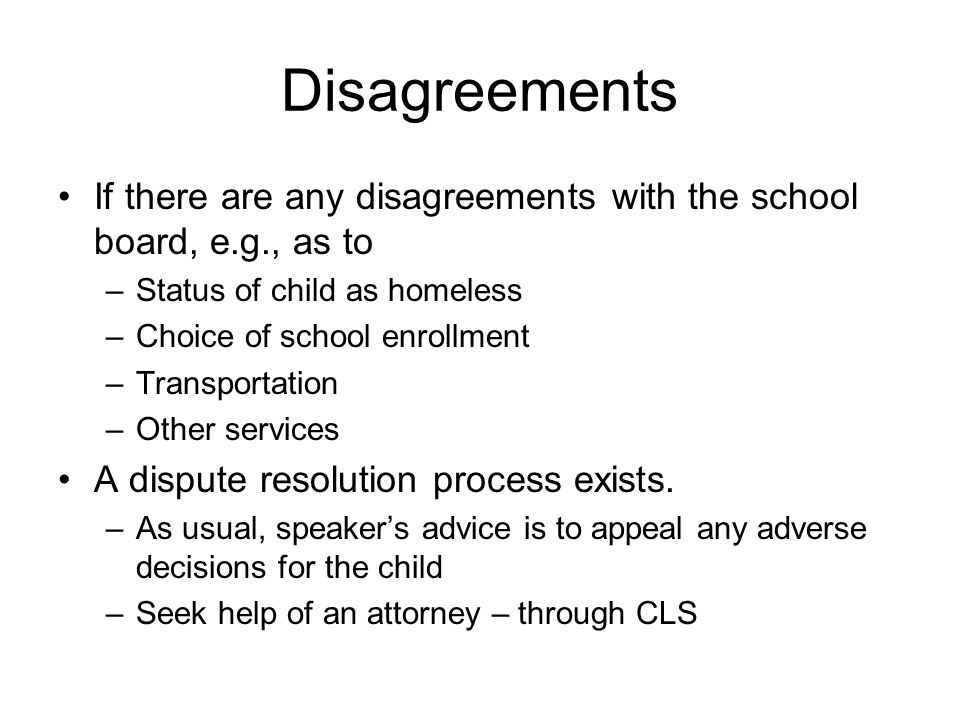 Disagreements If there are any disagreements with the school board, e.g., as to. Status of child as homeless.