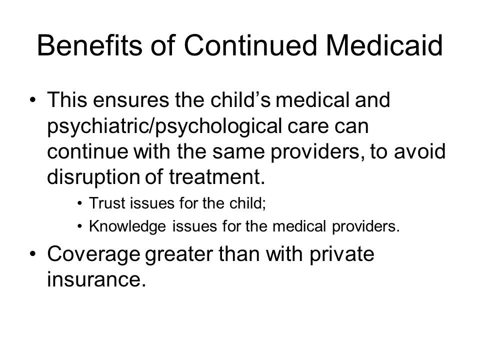 Benefits of Continued Medicaid