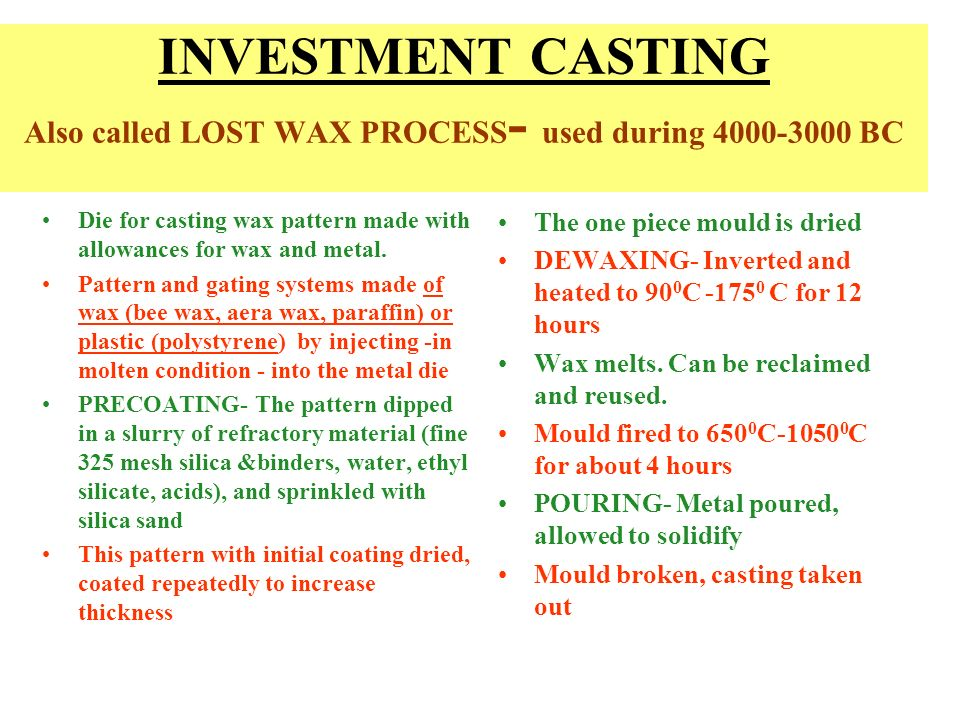 INVESTMENT CASTING Also called LOST WAX PROCESS- used during BC