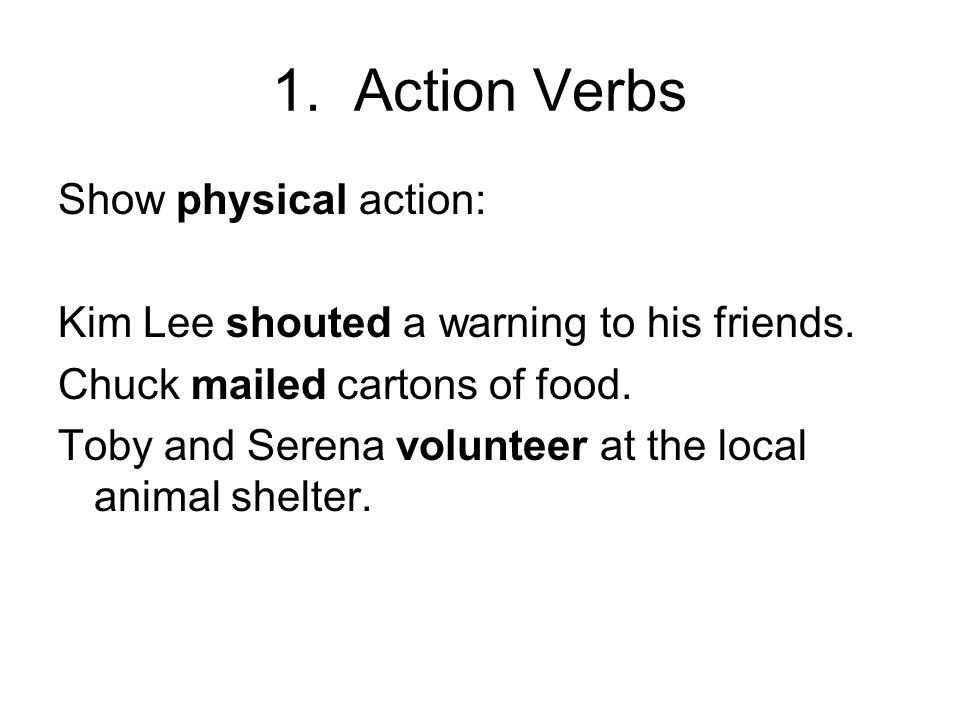 1. Action Verbs Show physical action: