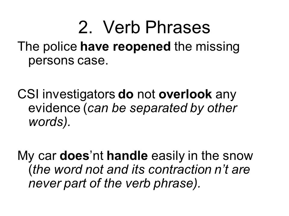 2. Verb Phrases The police have reopened the missing persons case.