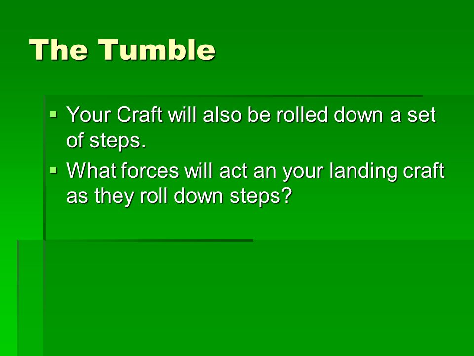 The Tumble Your Craft will also be rolled down a set of steps.