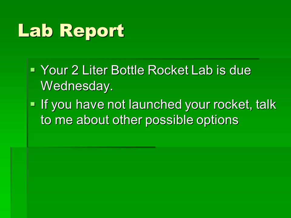 Lab Report Your 2 Liter Bottle Rocket Lab is due Wednesday.