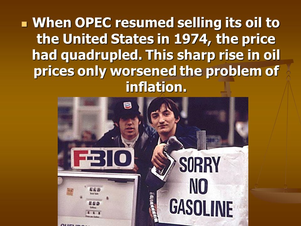 When OPEC resumed selling its oil to the United States in 1974, the price had quadrupled.