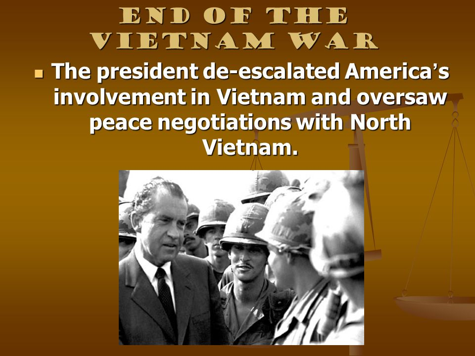 End of the Vietnam War The president de-escalated America's involvement in Vietnam and oversaw peace negotiations with North Vietnam.