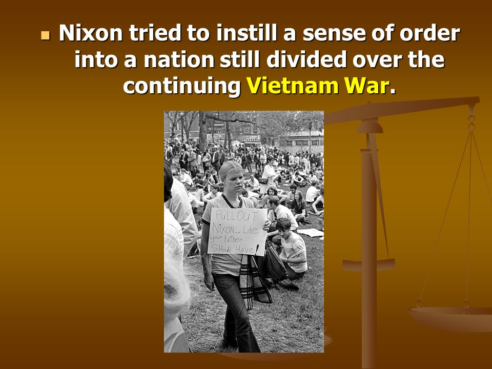 Nixon tried to instill a sense of order into a nation still divided over the continuing Vietnam War.